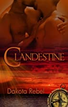 Clandestine (Lost and Found) by Dakota Rebel