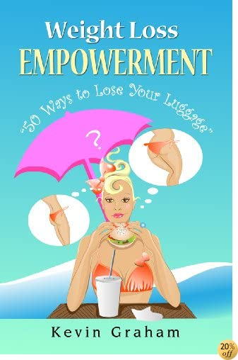 Weight Loss Empowerment, 50 Ways to Lose Your Luggage