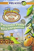 Dinosaur Train: Pteranodon Family World Tour…