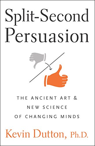 split-second-persuasion-the-ancient-art-and-new-science-of-changing-minds