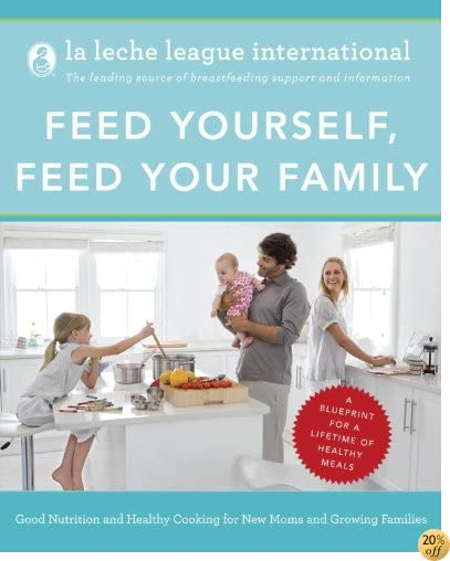 Feed Yourself, Feed Your Family: Good Nutrition and Healthy Cooking for New Moms and Growing Families Happy Cooking for New Moms and Growing Families