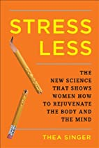 Stress Less: The New Science That Shows…