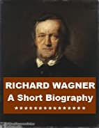 Richard Wagner - A Short Biography by Donald…