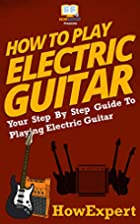 How To Play Electric Guitar - Your…