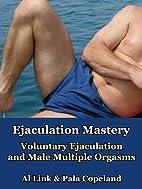 Ejaculation Mastery: Voluntary Ejaculation…