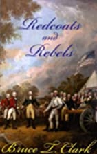 Redcoats and Rebels by Bruce Clark