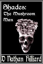 Shades: The Mushroom Man by D. Nathan…