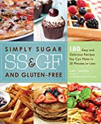 Simply Sugar and Gluten-Free: 180 Easy and…