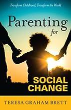 Parenting for Social Change by Teresa Graham…