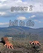 Goners, Volume 2: Left to Die by Gerald Rice