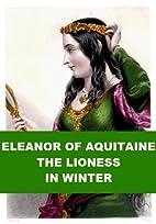 Eleanor of Aquitaine, the Lioness in Winter…