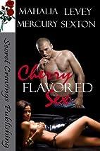 Cherry Flavored Sex by Mahalia Levey