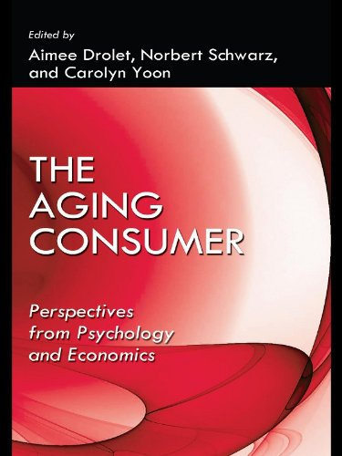 the-aging-consumer-perspectives-from-psychology-and-economics-marketing-and-consumer-psychology-series