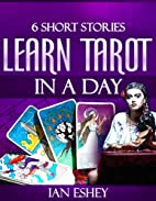 Six Short Stories: Learn Tarot in a Day by…