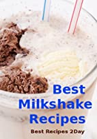 Best Milkshake Recipes by Best Recipe Books