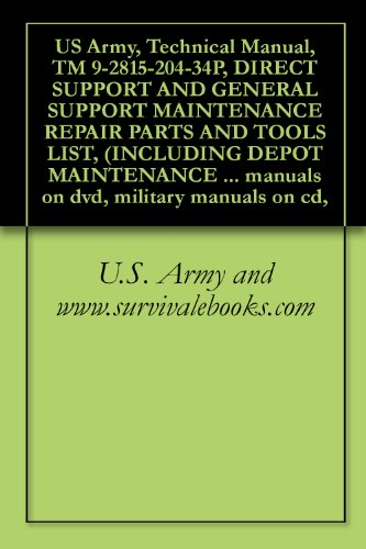 us-army-technical-manual-tm-9-2815-204-34p-direct-support-and-general-support-maintenance-repair-parts-and-tools-list-including-depot-maintenance-manuals-on-dvd-military-manuals-on-cd