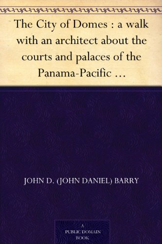 the-city-of-domes-a-walk-with-an-architect-about-the-courts-and-palaces-of-the-panama-pacific-international-exposition-with-a-discussion-of-its-architecture-preceded-by-a-history-of-its-growth