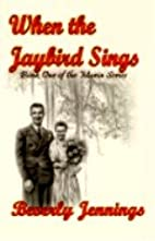 When the Jaybird Sings by Beverly Jennings