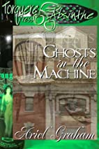 Ghosts in the Machine by Ariel Graham