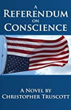 A Referendum on Conscience by Christopher…