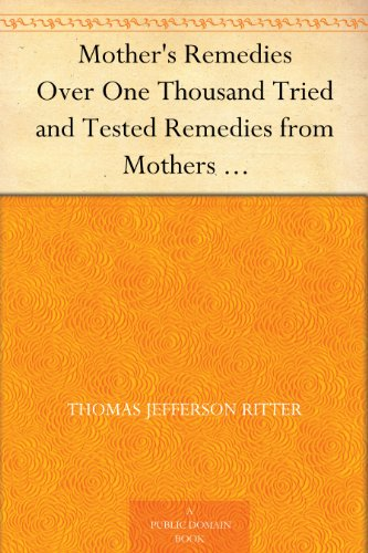 mothers-remedies-over-one-thousand-tried-and-tested-remedies-from-mothers-of-the-united-states-and-canada