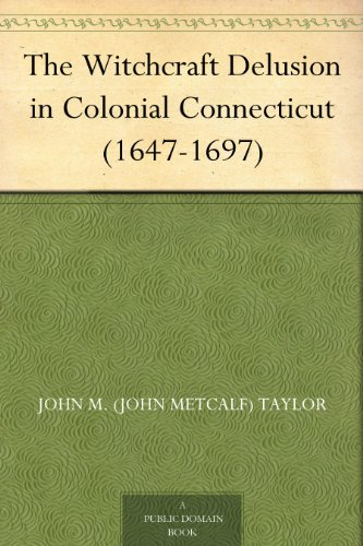 the-witchcraft-delusion-in-colonial-connecticut-1647-1697