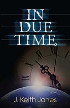 In Due Time by J. K. Jones