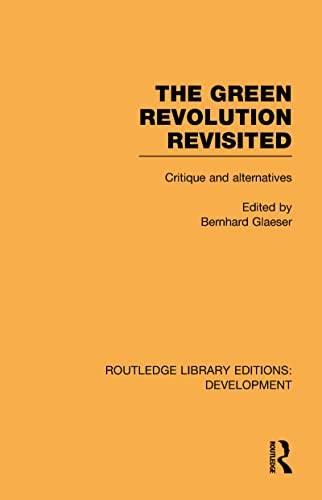 the-green-revolution-revisited-critique-and-alternatives-routledge-library-editions-development
