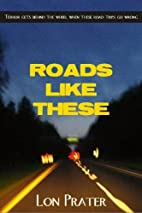 Roads Like These by Lon Prater