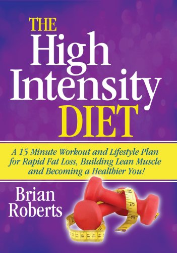 the-high-intensity-diet-a-15-minute-workout-lifestyle-plan-for-rapid-fat-loss-building-lean-muscle-and-becoming-a-healthier-you