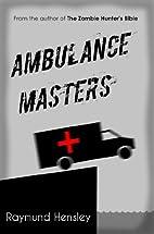 Ambulance Masters by Raymund Hensley