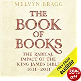 The Book of Books: The Radical Impact of the King James Bible, 1611-2011 (Unabridged)