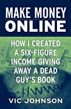 Make Money Online: How I Created a Six…