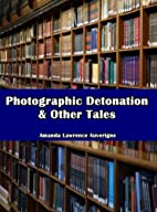 Photographic Detonation & Other Tales by…