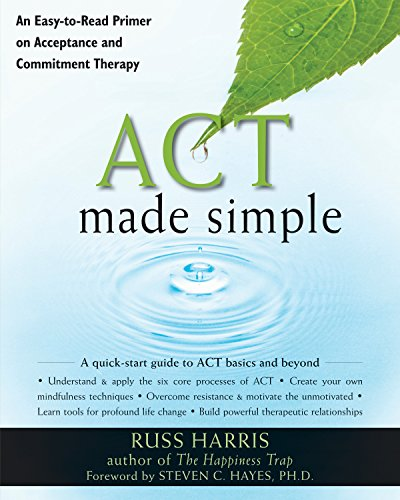 act-made-simple-an-easy-to-read-primer-on-acceptance-and-commitment-therapy-the-new-harbinger-made-simple-series