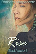 Bad Apple 3: Rise by Barbara Morgenroth