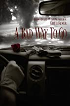 A Bad Way To Go by Keith Remer