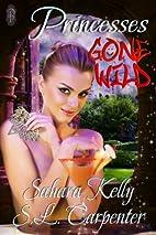 Princesses Gone Wild by Sahara Kelly