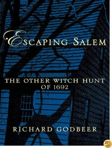 Escaping Salem: The Other Witch Hunt of 1692 (New Narratives in American History)