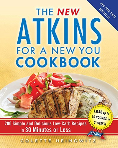 the-new-atkins-for-a-new-you-cookbook-200-simple-and-delicious-low-carb-recipes-in-30-minutes-or-less