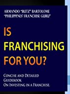 Is Franchising for You? by Armando Butz O.…