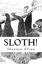 Sloth! by Shannon Glenn