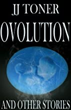 Ovolution and Other Stories by JJ Toner
