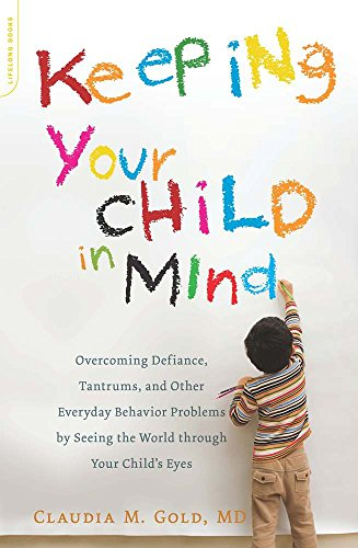 keeping-your-child-in-mind-overcoming-defiance-tantrums-and-other-everyday-behavior-problems-by-seeing-the-world-through-your-a-merloyd-lawrence-book