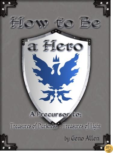 How to be a Hero (Treasures of Darkness - Treasures of Light Book 0)