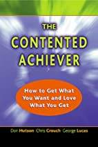 The Contented Achiever: How to Get What You…