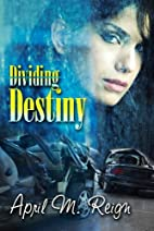 Dividing Destiny by April M. Reign