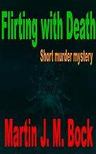 Flirting with Death by Martin J. M. Bock