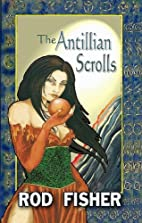 The Antillian Scrolls by Rod Fisher