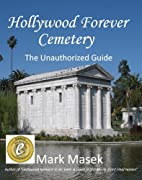 Hollywood Forever Cemetery: The Unauthorized…